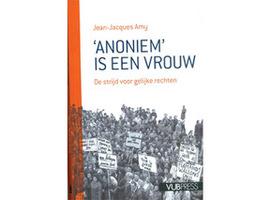 Gelezen voor u:  'Anoniem is een Vrouw'  door prof. J.J. Amy